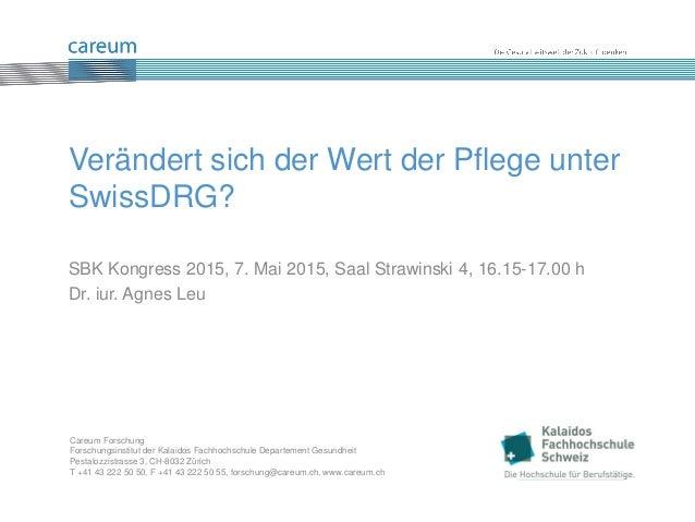 SBK Kongress 2015, 7. Mai 2015, Saal Strawinski 4, 16.15-17.00 h Dr. iur. Agnes Leu Verändert sich der Wert der Pflege unt...