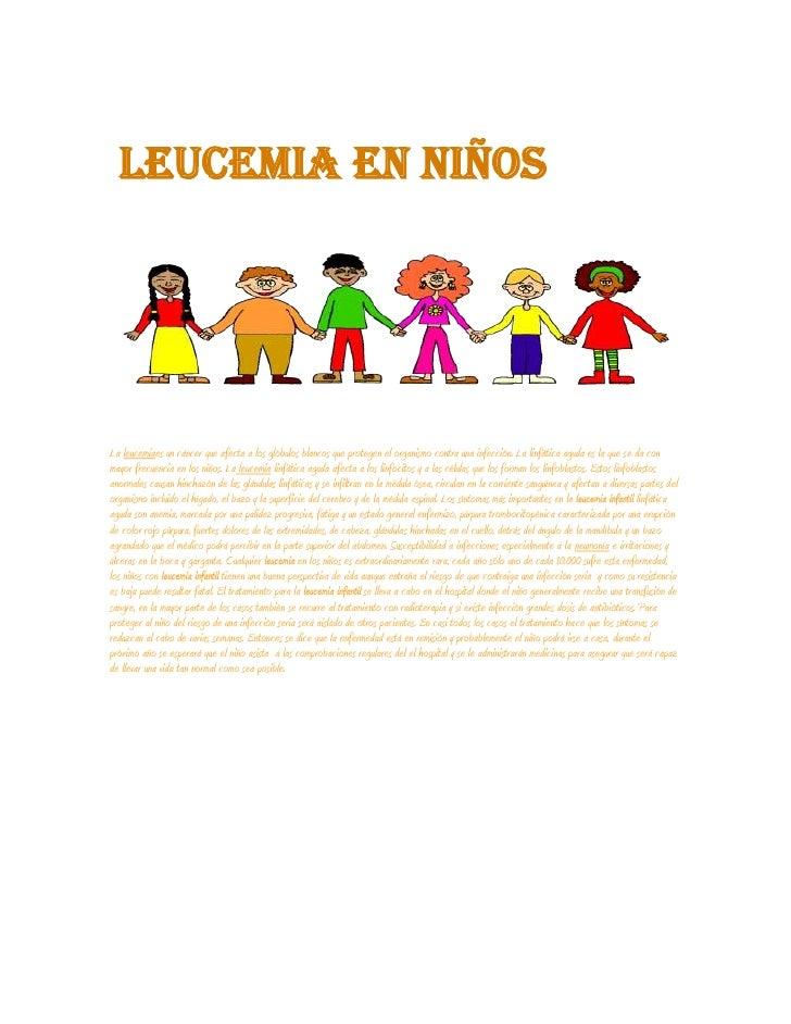 LEUCEMIA EN NIÑOSLa leucemiaes un cáncer que afecta a los glóbulos blancos que protegen el organismo contra una infección....
