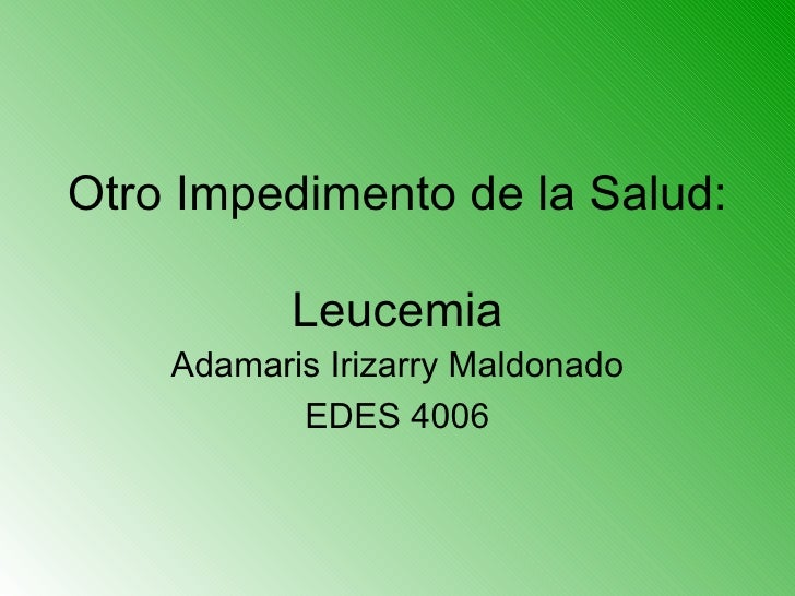 Otro Impedimento de la Salud:  Leucemia Adamaris Irizarry Maldonado EDES 4006