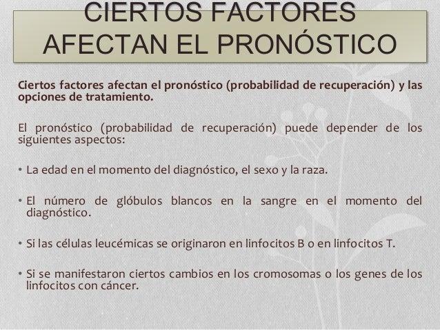 CIERTOS FACTORES AFECTAN EL PRONÓSTICO Ciertos factores afectan el pronóstico (probabilidad de recuperación) y las opcione...