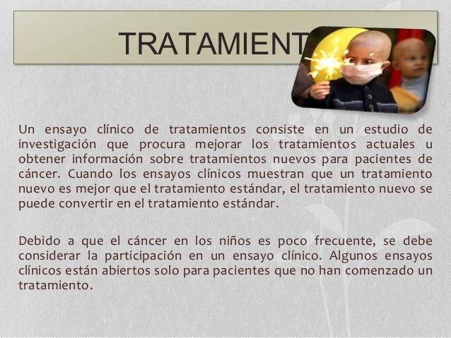 TRATAMIENTO Un ensayo clínico de tratamientos consiste en un estudio de investigación que procura mejorar los tratamientos...