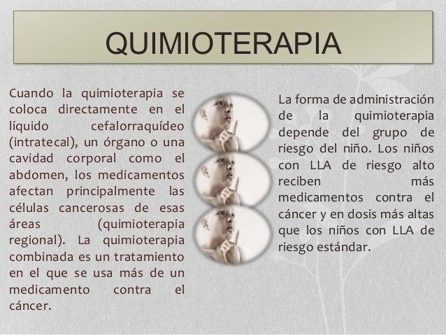 QUIMIOTERAPIA Cuando la quimioterapia se coloca directamente en el líquido cefalorraquídeo (intratecal), un órgano o una c...