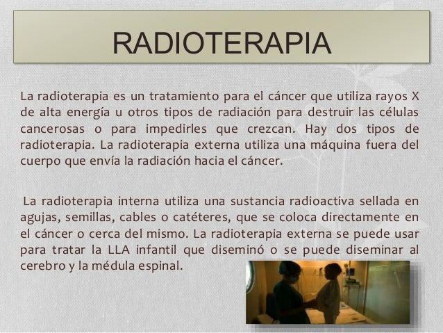 RADIOTERAPIA La radioterapia es un tratamiento para el cáncer que utiliza rayos X de alta energía u otros tipos de radiaci...
