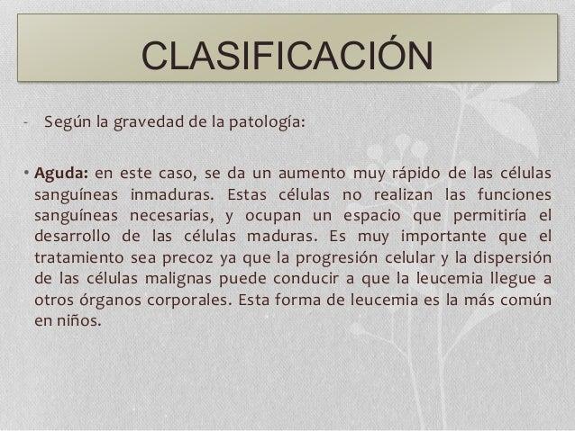 CLASIFICACIÓN - Según la gravedad de la patología: • Aguda: en este caso, se da un aumento muy rápido de las células sangu...