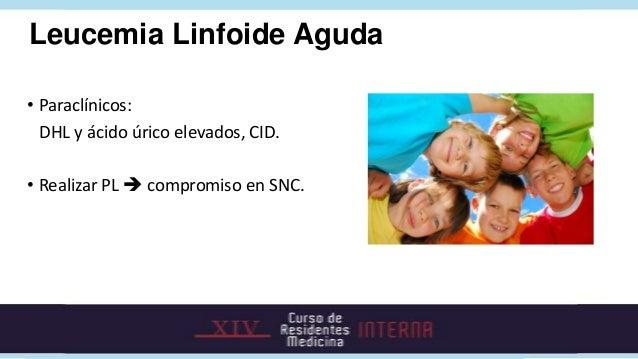 Leucemia Linfoide Aguda• Pronóstico: Variable:   • Supervivencia de 20 a 30% en el adulto.   • Buen Pronóstico: Mujer, raz...