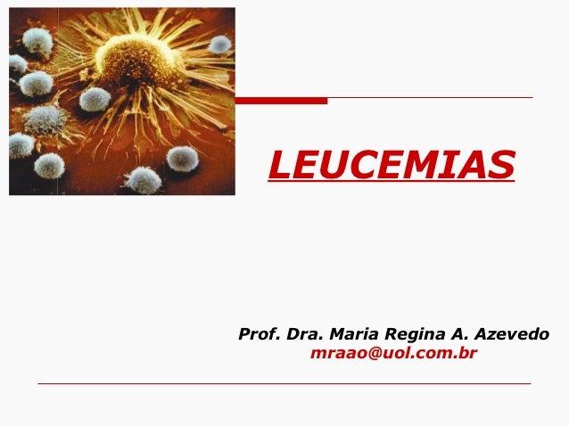 LEUCEMIASProf. Dra. Maria Regina A. Azevedo        mraao@uol.com.br