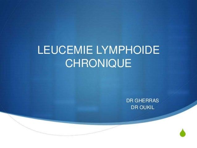 S LEUCEMIE LYMPHOIDE CHRONIQUE DR GHERRAS DR OUKIL