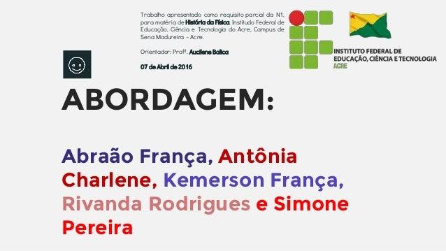 ABORDAGEM: Abraão França, Antônia Charlene, Kemerson França, Rivanda Rodrigues e Simone Pereira Trabalho apresentado como ...