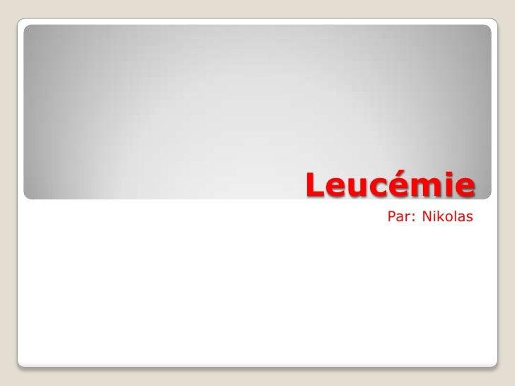 Leucémie  Par: Nikolas