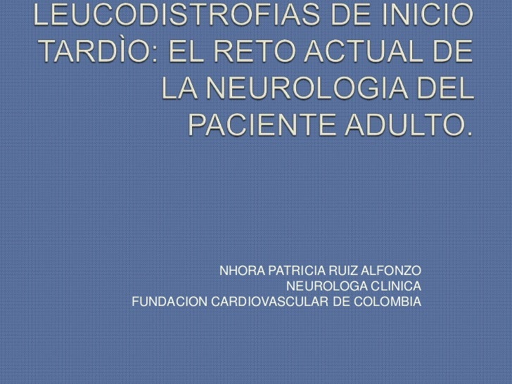 NHORA PATRICIA RUIZ ALFONZO                   NEUROLOGA CLINICAFUNDACION CARDIOVASCULAR DE COLOMBIA