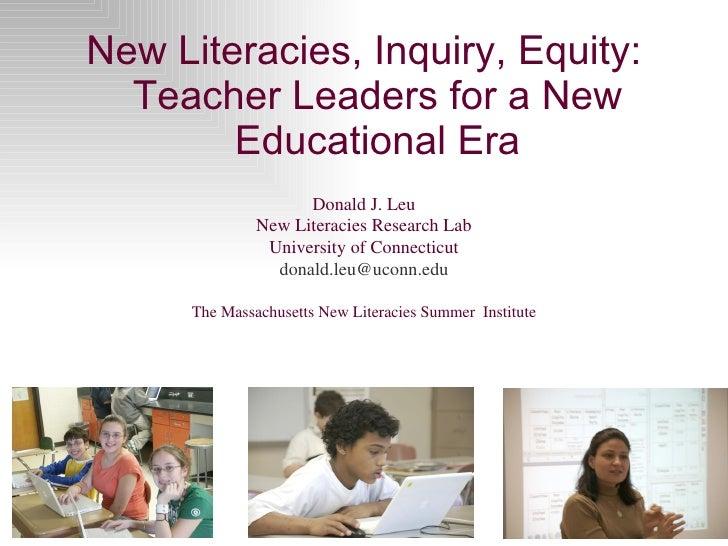 <ul><li>New Literacies, Inquiry, Equity: Teacher Leaders for a New Educational Era </li></ul>Donald J. Leu New Literacies ...