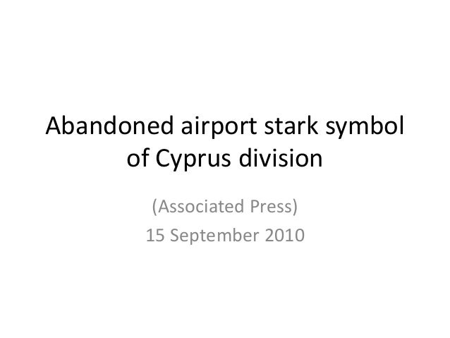 Abandoned airport stark symbol of Cyprus division (Associated Press) 15 September 2010