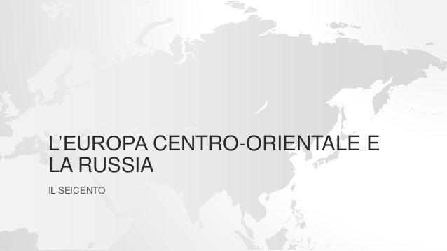 L'EUROPA CENTRO-ORIENTALE E LA RUSSIA IL SEICENTO