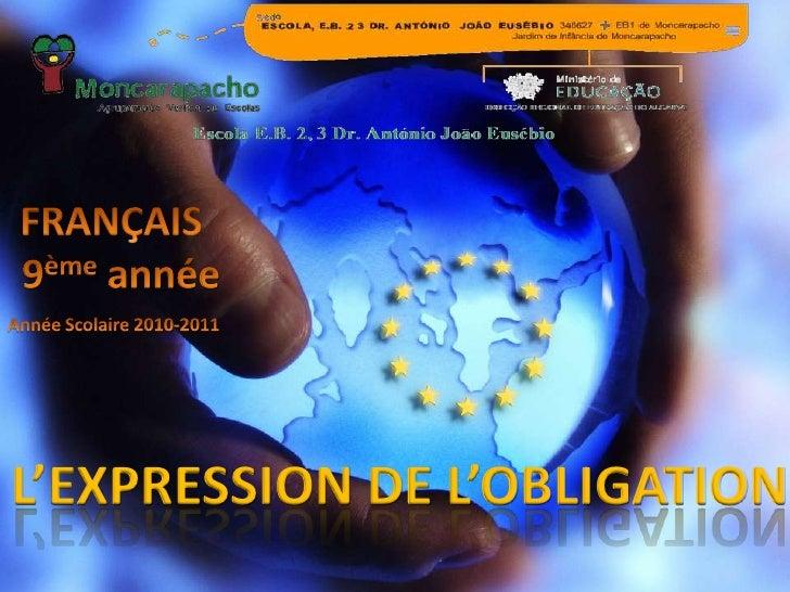FRANÇAIS <br /> 9èmeannée<br />Année Scolaire 2010-2011<br />L'EXPRESSION DE L'OBLIGATION<br />