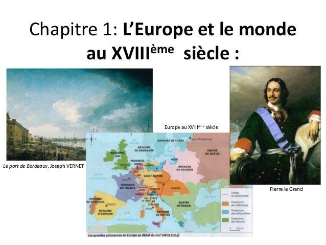 Chapitre 1: L'Europe et le monde  au XVIIIème siècle :  Le port de Bordeaux, Joseph VERNET  Europe au XVIIIème siècle  Pie...