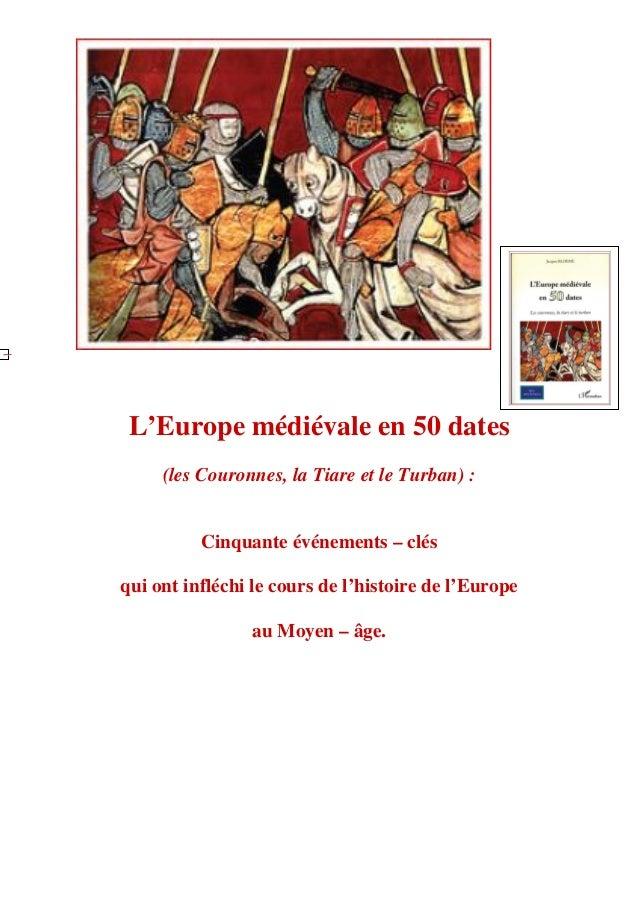 L'Europe médiévale en 50 dates (les Couronnes, la Tiare et le Turban) : Cinquante événements – clés qui ont infléchi le co...