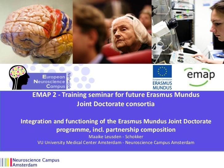 EMAP 2 - Training seminar for future Erasmus Mundus                  Joint Doctorate consortiaIntegration and functioning ...