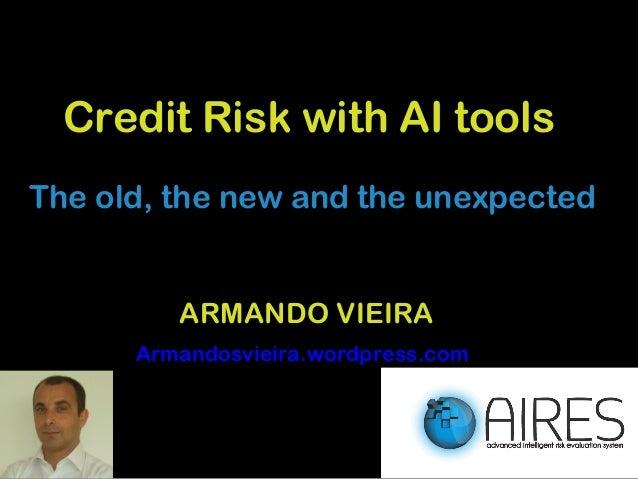Credit Risk with AI toolsThe old, the new and the unexpected         ARMANDO VIEIRA      Armandosvieira.wordpress.com