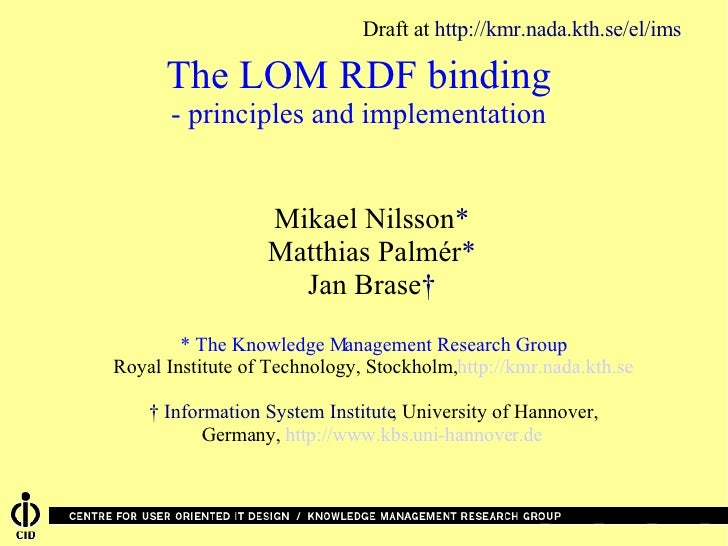 The LOM RDF binding - principles and implementation <ul><ul><li>Mikael Nilsson * </li></ul></ul><ul><ul><li>Matthias Palmé...