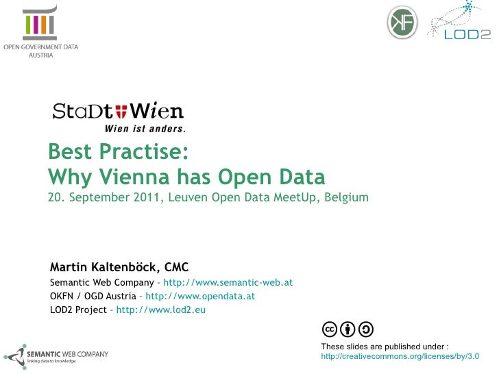 Best Practise:  Why Vienna has Open Data  20. September 2011, Leuven Open Data MeetUp, Belgium Martin Kaltenböck, CMC Sema...