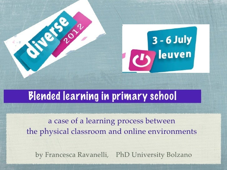 Blended learning in primary school      a case of a learning process betweenthe physical classroom and online environments...