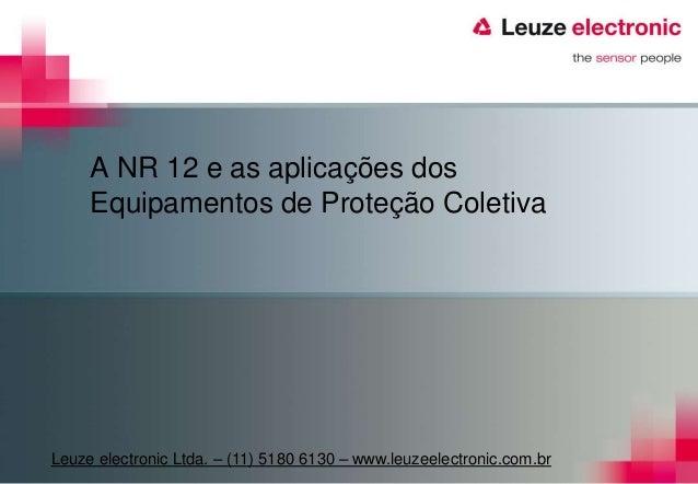 A NR 12 e as aplicações dos Equipamentos de Proteção Coletiva Leuze electronic Ltda. – (11) 5180 6130 – www.leuzeelectroni...