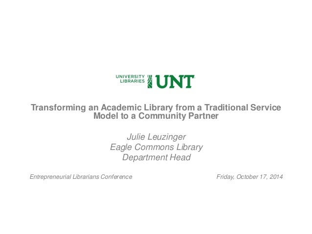 Transforming an Academic Library from a Traditional Service  Model to a Community Partner  Julie Leuzinger  Eagle Commons ...