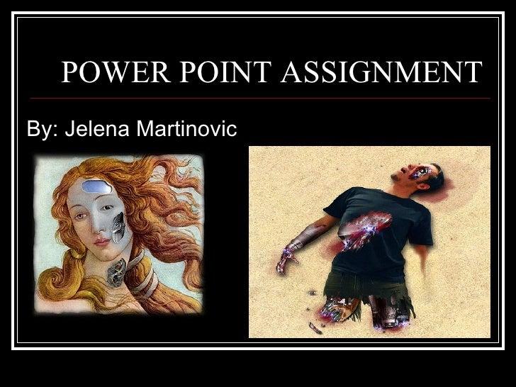 POWER POINT ASSIGNMENT <ul><li>By: Jelena Martinovic </li></ul>