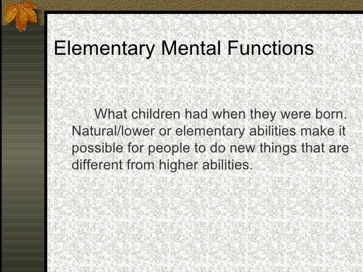 """Higher """"cultural"""" Mental Functions  Our higher mental functions develop through social   interaction, being socially or c..."""
