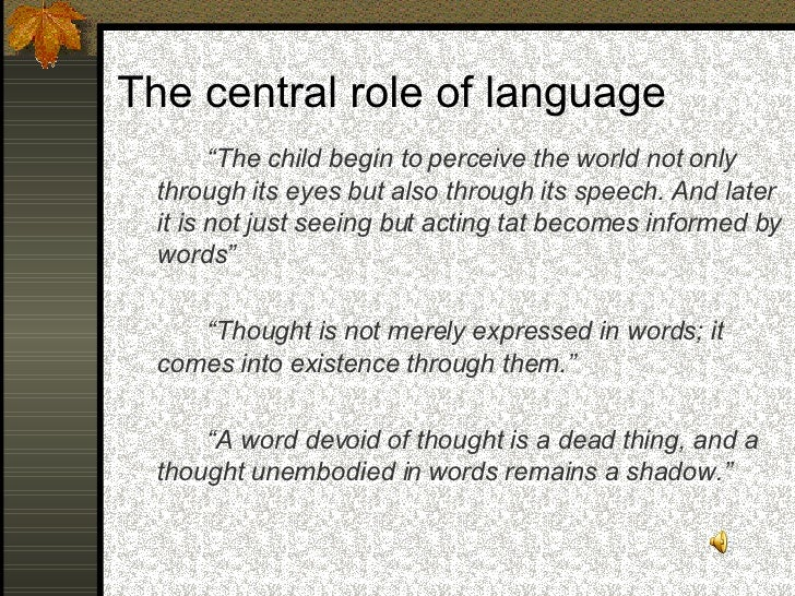 The central role of language        Words play a central part not only in the  development of thought but in the historica...