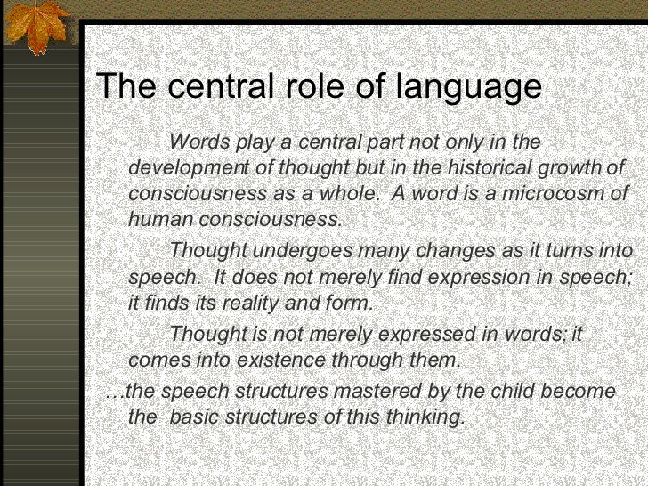 The central role of language  Language is made possible because of our   culture. The learning of language is brought   a...