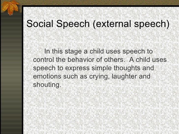 Egocentric Speech       In this stage, children often talk to  themselves, regardless of someone listening  to them. They ...