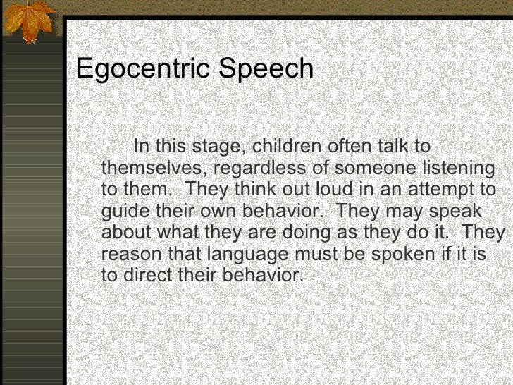 Inner Speech       Is a soundless speech used by older  children and adults. It allows us to direct our  thinking and beha...