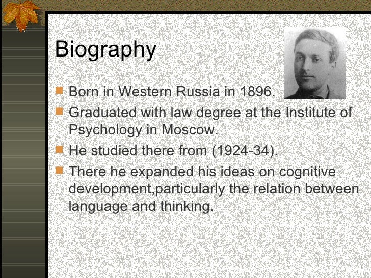 Biography  His writings emphasized the roles of   historical, cultural, and social factors in   cognition and argued that...
