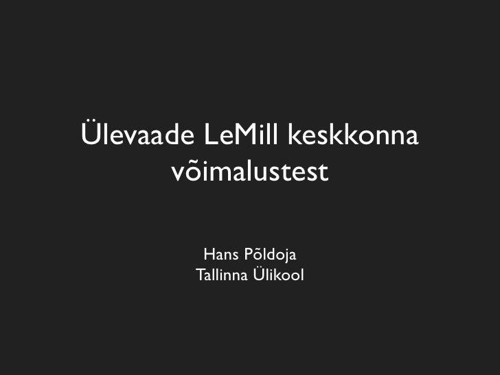 Ülevaade LeMill keskkonna       võimalustest           Hans Põldoja         Tallinna Ülikool