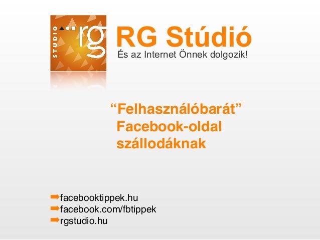 """RG StúdióÉs az Internet Önnek dolgozik!""""Felhasználóbarát""""Facebook-oldalszállodáknak➡facebooktippek.hu➡facebook.com/fbtippe..."""