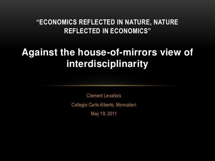"Clement Levallois<br />Collegio Carlo Alberto, Moncalieri<br />May 19, 2011<br />""Economics reflected in nature, nature re..."