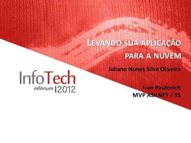 LEVANDO SUA APLICAÇÃO          PARA A NUVEM    Juliano Nunes Silva Oliveira               Ivan Paulovich             MVP A...