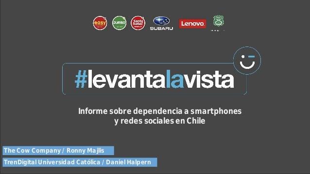 Informe sobre dependencia a smartphones y redes sociales en Chile TrenDigital Universidad Católica / Daniel Halpern The Co...