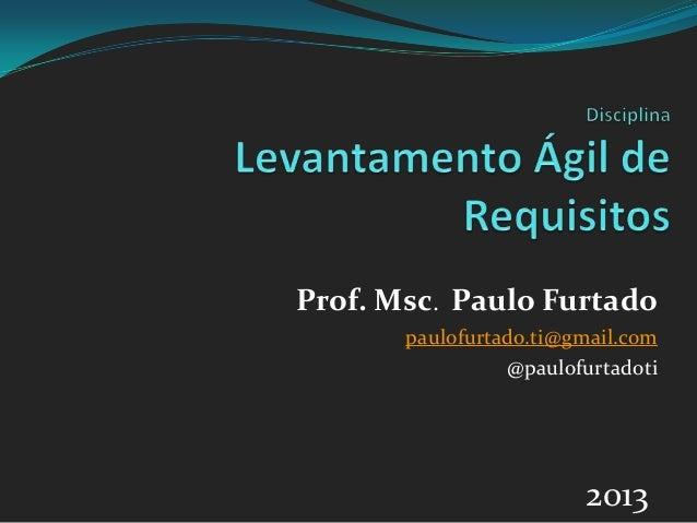Prof. Msc. Paulo Furtado paulofurtado.ti@gmail.com @paulofurtadoti 2013