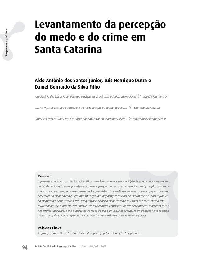 Revista Brasileira de Segurança Pública | Ano 1 Edição 2 2007 94 Levantamento da percepção do medo e do crime em Santa Cat...