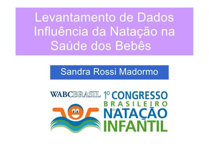 Sandra Rossi Madormo Levantamento de Dados Influência da Natação na Saúde dos Bebês