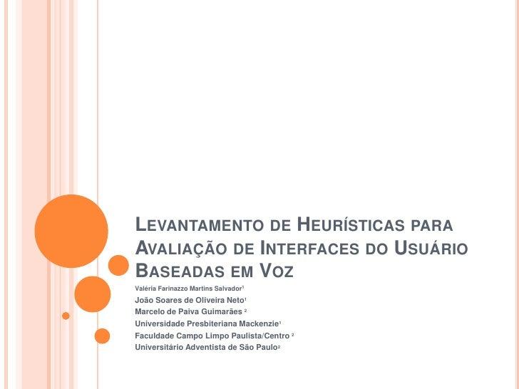 Levantamento de Heurísticas para Avaliação de Interfaces do Usuário Baseadas em Voz<br />Valéria Farinazzo Martins Salvado...