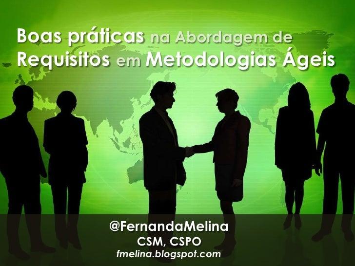 Boas práticas na Abordagem de <br />RequisitosemMetodologias Ágeis<br />@FernandaMelina<br />CSM, CSPO<br />fmelina.blogsp...