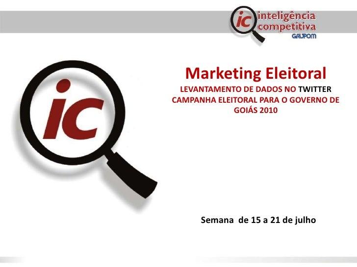 Marketing Eleitoral<br />LEVANTAMENTO DE DADOS NO TWITTER<br />CAMPANHA ELEITORAL PARA O GOVERNO DE GOIÁS 2010<br />Semana...