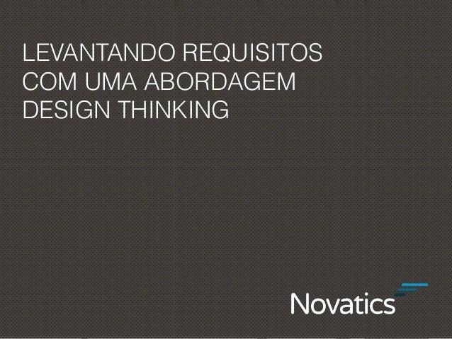 LEVANTANDO REQUISITOS COM UMA ABORDAGEM DESIGN THINKING