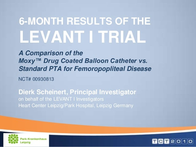 6-MONTH RESULTS OF THELEVANT I TRIALA Comparison of theMoxy™ Drug Coated Balloon Catheter vs.Standard PTA for Femoropoplit...