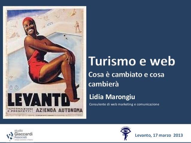Turismo e webCosa è cambiato e cosacambieràLidia MarongiuConsulente di web marketing e comunicazione                      ...