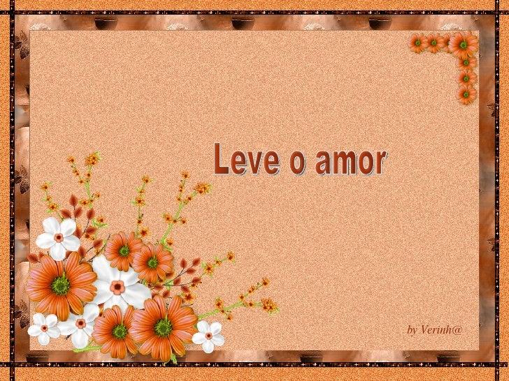 Leve o amor by Verinh@