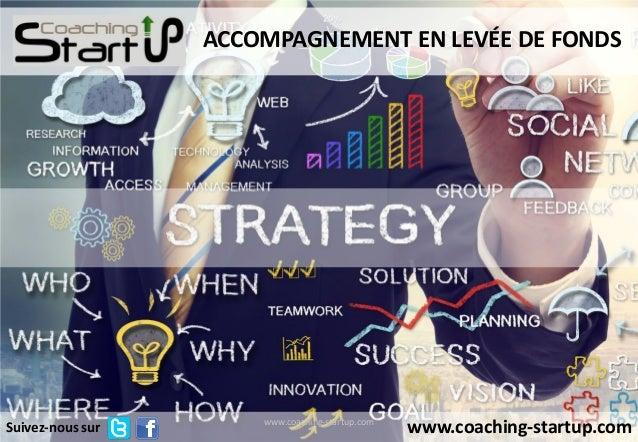 1www.coaching-startup.com www.coaching-startup.com ACCOMPAGNEMENT EN LEVÉE DE FONDS Suivez-nous sur
